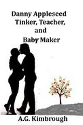 Danny Appleseed Tinker, Teacher, and Baby Maker