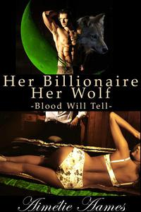 Her Billionaire, Her Wolf (Part Three)--Blood Will Tell (A Paranormal BDSM Erotic Romance)