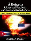 À beira da Guerra Nuclear: Crise dos Mísseis de Cuba - União Soviética, Cuba e os Estados Unidos