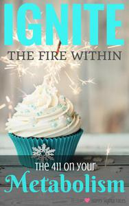 Ignite the Fire Within - Your Metabolism Bible