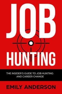 Job Hunting: The Insider's Guide to Job Hunting and Career Change