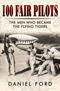 100 Fair Pilots: The Men Who Became the Flying Tigers