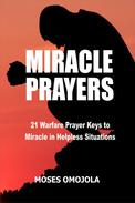 Miracle Prayers: 21 Warfare Prayer Keys to Miracle in Helpless Situations