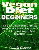 Vegan Diet for Beginners: The Best Vegan Diet Ultimate Guide With Healthy Vega Diet Food Tips and Vegan Diet Benefits!