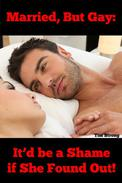 Married, But Gay: It'd Be a Shame if She Found Out (MM Gay Erotica)