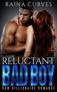Reluctant Bad Boy -- BBW Billionaire Romance