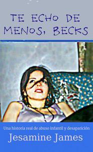 Te echo de menos, Becks: Una historia real de abuso infantil y desaparición
