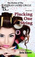 The Lutheran Ladies' Circle:  Plucking One String