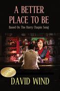A Better Place To Be : Based on the Harry Chapin Song