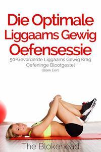 Die Optimale Liggaams Gewig Oefensessie :  50+Gevorderde Liggaams Gewig Krag Oefeninge Blootgestel (Boek Een)
