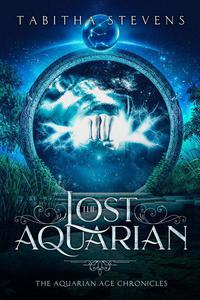 The Lost Aquarian: The Aquarian Age Chronicles