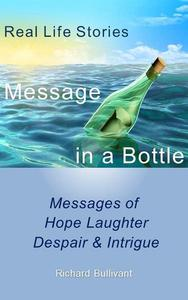 Message in a Bottle:  Real Life Stories - Messages of Hope, Laughter, Despair & Intrigue