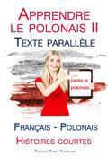 Apprendre le polonais II - Texte parallèle - Histoires courtes (Français - Polonais)