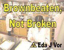 Browbeaten, Not Broken