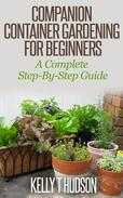 Companion Container Gardening for Beginners A Complete Step-By-Step Guide