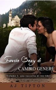 Favole Sexy di Cambio Genere Volume I: una raccolta di tre libri