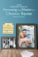 Good Mortgage America: Overcoming the Mindset of a Chronic Renter