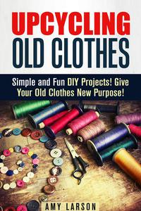 Upcycling Old Clothes: Simple and Fun DIY Projects! Give Your Old Clothes New Purpose!