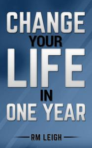 Change Your Life In One Year
