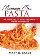 Mamma Mia Pasta - 20+ Simple And Delicious Pasta Recipes Under 500 Calories