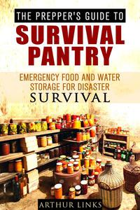 The Prepper's Guide To Survival Pantry : Emergency Food and Water Storage for Disaster Survival