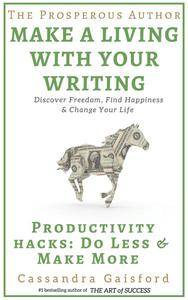 The Prosperous Author: Productivity Hacks: Do Less & Make More