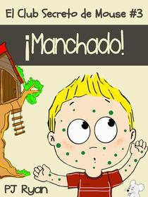 El Club Secreto de Mouse #3: ¡Manchado!