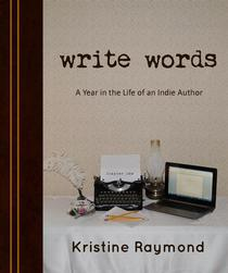 'write words' A Year in the Life of an Indie Author