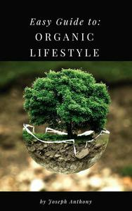 Easy Guide to: Organic Lifestyle