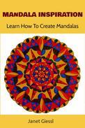 Mandala Inspiration: Learn How To Create Mandalas (Concentric Mandala, Lotus Flower Mandala, Flower of Life, Zendala)