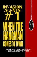 Invasion Agents #1: When the Hangman Comes to Town