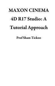Maxon Cinema 4D R17 Studio: A Tutorial Approach