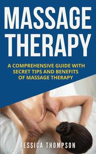Massage Therapy: A Comprehensive Guide with Secret Tips and Benefits of Massage Therapy