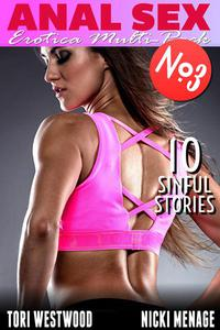 Anal Sex - Erotica Multi-Pack No.3 - 10 Sinful Stories (Anal Sex Erotica Threesome Erotica Menage Erotica First Time Erotica Virgin Erotica)