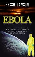 Ebola: The Must-Have Preppers Guide to Help You Survive Ebola