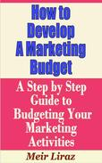 How to Develop a Marketing Budget: A Step by Step Guide to Budgeting Your Marketing Activities