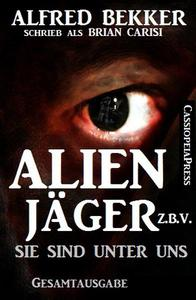 Alfred Bekker's Alienjäger z.b.V. - Sie sind unter uns (Gesamtausgabe)