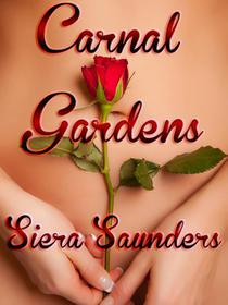 Carnal Gardens (erotic short story, erotica, gangbang, masturbation, oral sex, multiple partners, adult romance, adult stories, blow job, erotic fiction, sex stories, sexy romance, explicit sex)