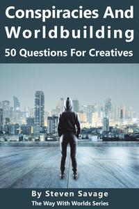 Conspiracies And Worldbuilding: 50 Questions For Creative