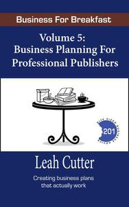 Business for Breakfast, Volume 5: Business Planning for Professional Publishers