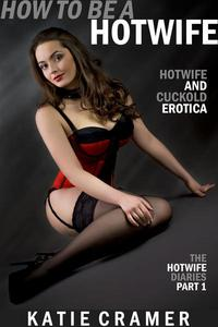 How To Be a Hotwife (Hotwife and Cuckold Erotica Stories)