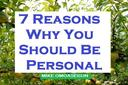 7 Reasons Why You Should Be Personal