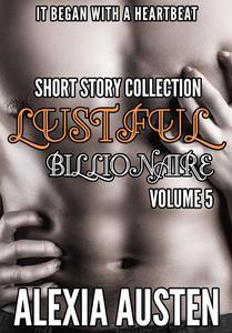 Lustful Billionaire - Short Story Collection (Volume 5)