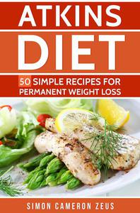 Atkins Diet: 50 Simple Recipes for Permanent Weight Loss