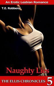 Naughty Lies: An Erotic Lesbian Romance (The Ellis Chronicles - book 5)
