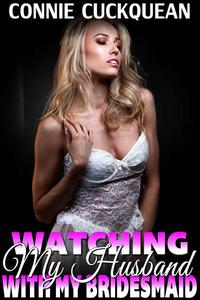 Watching My Husband With My Own Bridesmaid : Cuckqueans 6