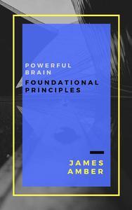 Powerful Brain: Foundational Principles