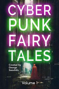 Cyberpunk Fairy Tales: Volume 1