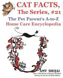 Cat Facts, The Series #21: The Pet Parent's A-to-Z Home Care Encyclopedia