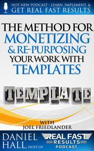 The Method for Monetizing & Re- purposing Your Work with Templates